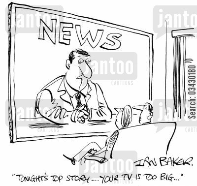lcd cartoon humor: 'Tonight's top story...Your TV is too big...'