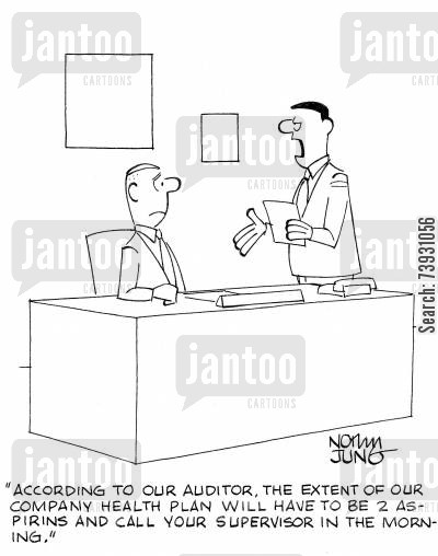 medical policy cartoon humor: 'According to our auditor, the extent of our company health plan will have to be 2 aspirins and call your supervisor in the morning.'