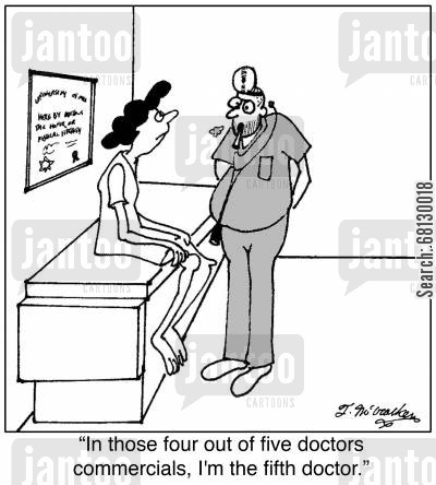 advertising cartoon humor: In those four out of five doctors' commercials, I'm the fifth doctor.
