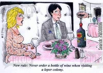 leprosy cartoon humor: 'New rule: Never order a bottle of wine when visiting a leper colony.'