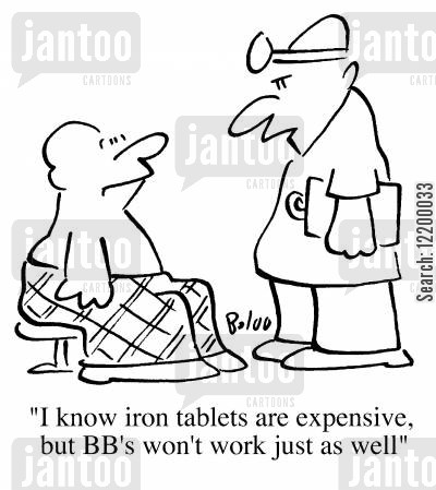 iron tablet cartoon humor: I know the iron tablets are expensive but BB's won't work just as well