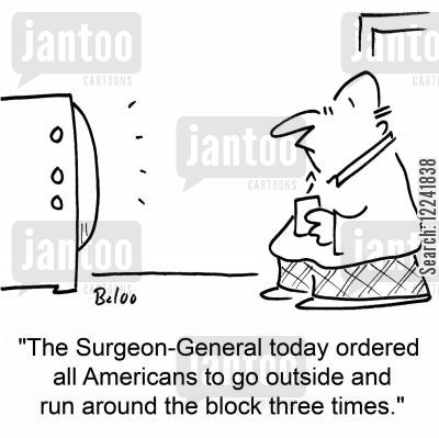 surgeon general cartoon humor: 'The Surgeon-General today ordered all Americans to go outside and run around the block three times.'