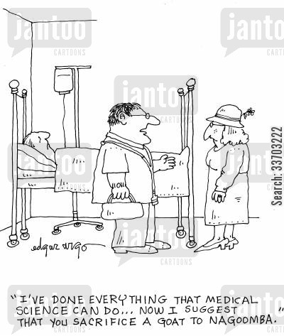 animal sacrifices cartoon humor: 'I've done everything that medical science can do...now I suggest you sacrifice a goat to Nagoomba.'