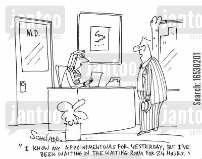appointing cartoon humor: 'I know my appointment was for yesterday, but I've been waiting in the waiting room for 24 hours.'