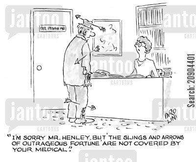 medically insured cartoon humor: 'I'm sorry, Mr. Henley, but 'the slings and arrows of outrageous fortune' are not covered by your medical.'