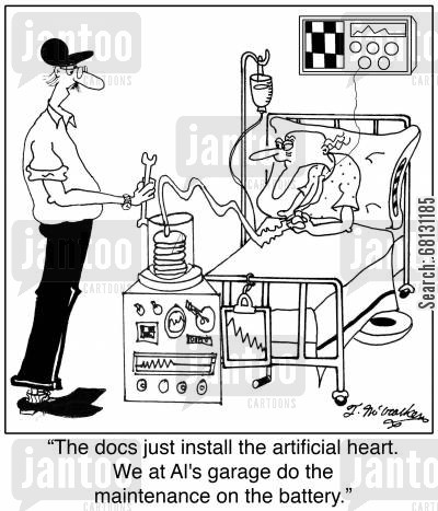 organ transplant cartoon humor: The docs just install the artificial heart. We at Al's garage do the maintenance on the battery.