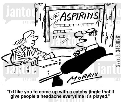 advertising agent cartoon humor: 'I'd like you to come up with a catchy jingle that'll give people a headache everytime it's played.'