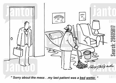 apology cartoon humor: 'Sorry about the mess.. my last patient was a bed wetter.'