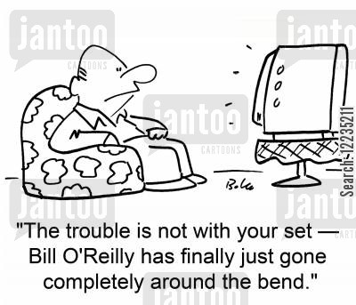 round the bend cartoon humor: The trouble is not with your set -- Bill O'Reilly has finally just gone completely around the bend.