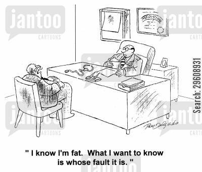 blames cartoon humor: 'I know I'm fat. What I want to know is whose fault it is.'