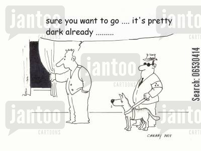 guide dog cartoon humor: Sure you want to go? It's pretty dark already...