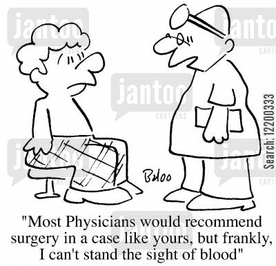 typical cartoon humor: Most physicians would recommend surgery, but frankly I can't stand the sight of blood