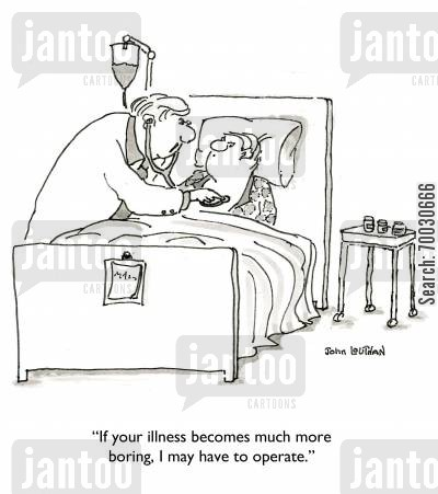 patient cartoon humor: 'If your illness becomes much more boring, I may have to operate.'