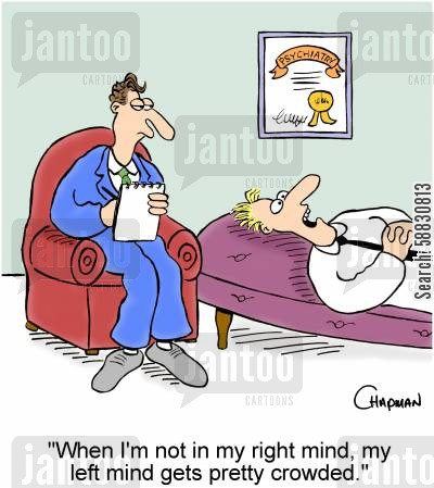 crowded cartoon humor: 'When I'm not in my right mind, my left mind gets pretty crowded.'