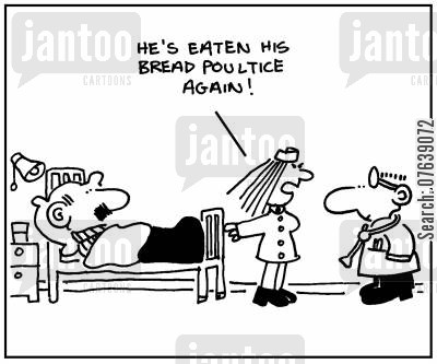 poultices cartoon humor: 'He's eaten his bread poultice again.'