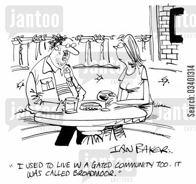 lunatics cartoon humor: 'I used to live in a gated community too. It was called Broadmoor.'
