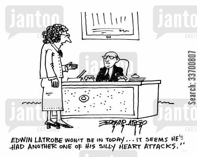 distrust cartoon humor: 'Edwin Latrobe won't be in today...It seems he's had another one of his silly heart attacks.'