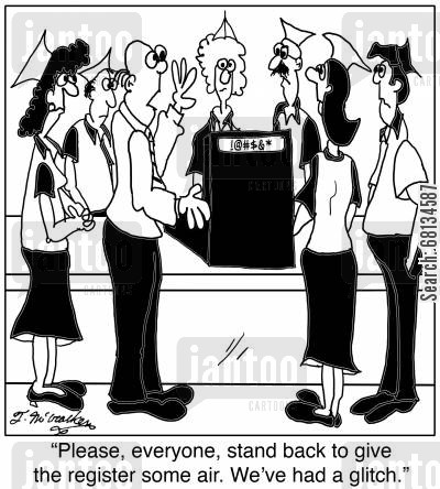 computer error cartoon humor: 'Please, everyone, stand back to give the register some air. We've had a glitch.'