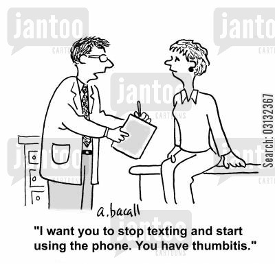 arthritis cartoon humor: 'I want you to stop texting and start using the phone. You have thumbitis.'