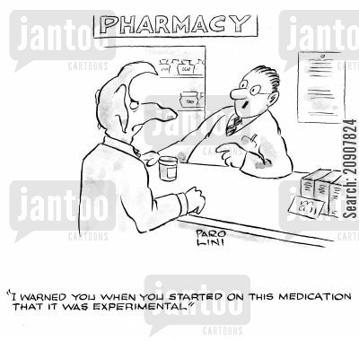 prescription drugs cartoon humor: 'I warned you when you started on this medication that it was experimental.'