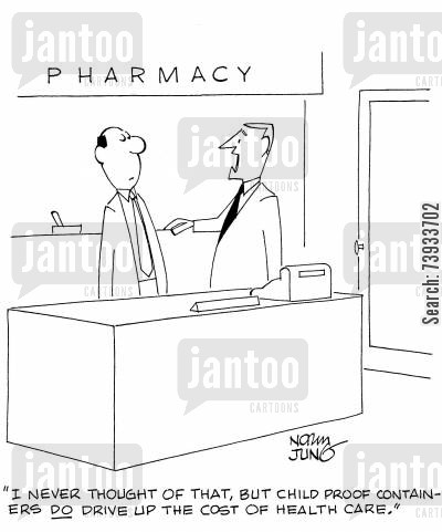 chemists cartoon humor: 'I never thought of that, but child proof containers DO drive up the cost of health care.'