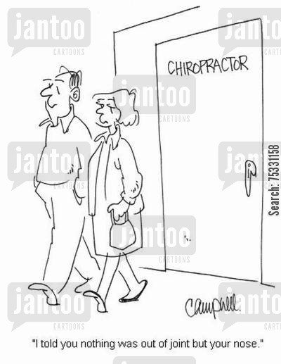 chiropractors cartoon humor: 'I told you nothing was out of joint but your nose.'