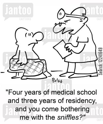 sniffles cartoon humor: 'Four years of medical school and three years of residency, and you come bothering me with the sniffles?'