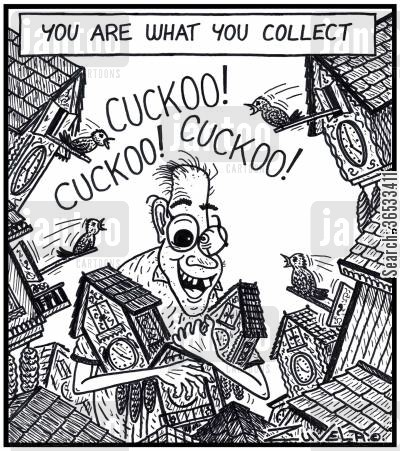 cuckoo clocks cartoon humor: You are what you collect.
