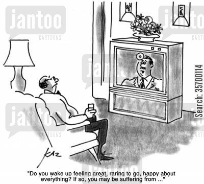 enthusiasm cartoon humor: 'Do you wake up feeling great, raring to go, happy about everything? If so, you may be suffering from...'