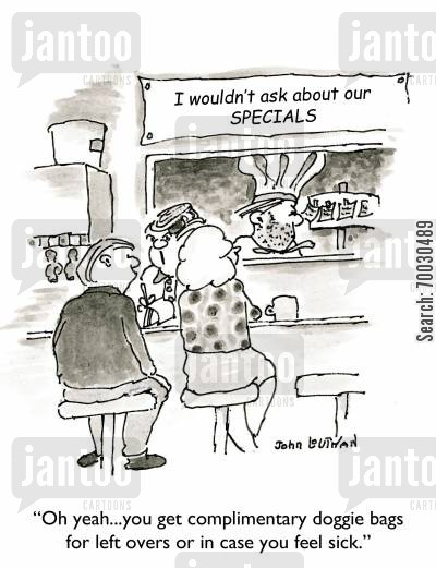 food poison cartoon humor: 'Oh yeah...you get complimentary doggie bags for left overs or in case you feel sick.'