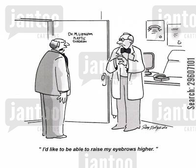 plastic surgeon cartoon humor: 'I'd like to be able to raise my eyebrows higher.'