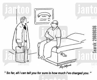 medical bills cartoon humor: 'So far, all I can tell you for sure is how much I've charged you.'