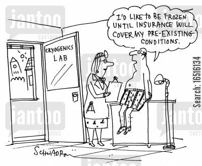 cryogenics lab cartoon humor: 'I'd like to be frozen until health insurance will cover my pre-existing conditions.'