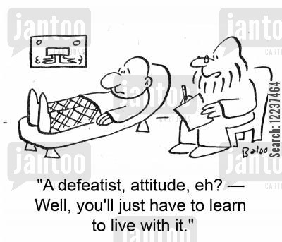 defeatist attitude cartoon humor: 'A defeatist attitude, eh? -- Well, you'll just have to learn to live with it.'