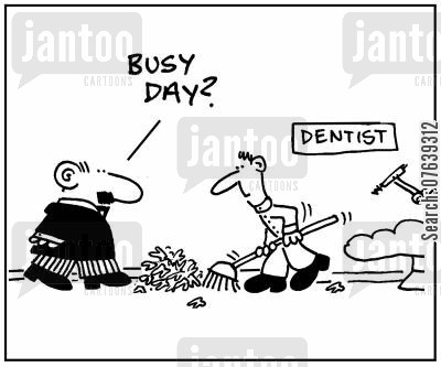 dentist appointment cartoon humor: 'Busy day?'