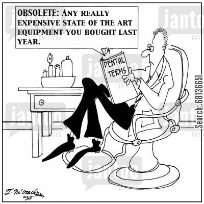 medical equipments cartoon humor: 'OBSOLETE as defined for a dentist: Any really expensive state of the art equipment you bought last year.'