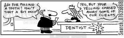 dental bills cartoon humor: '60 for pulling a tooth, thats a bit much.' 'Your yelling chased away our clients.'