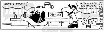 dental patient cartoon humor: 'We have a big hand drill in case of power cut.'