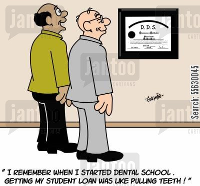 dental degree cartoon humor: I remember when I started dental school. Getting my student loan was like pulling teeth!