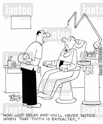 dental surgeon cartoon humor: 'Now just relax and you'll never notice when that tooth is extracted.'