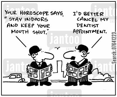 dentist appointment cartoon humor: 'Your horoscope says stay indoors and keep your mouth shut.' - 'I'd better cancel my dentist appointment.'