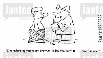 brothers in law cartoon humor: 'I'm referring you to my brother-in-law the dentist- I owe him one.'
