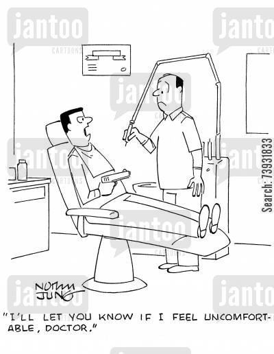 dentist appointment cartoon humor: 'I'll let you know if I feel uncomfortable, doctor.'