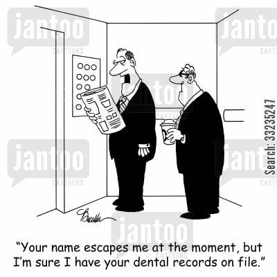 dental record cartoon humor: 'Your name escapes me at the moment, but I'm sure I have your dental records on file.'