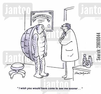 skin diseases cartoon humor: 'I wish you would have come to see me sooner..'
