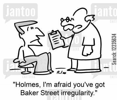 baker street cartoon humor: 'Holmes, I'm afraid you've got Baker Street irregularity.'