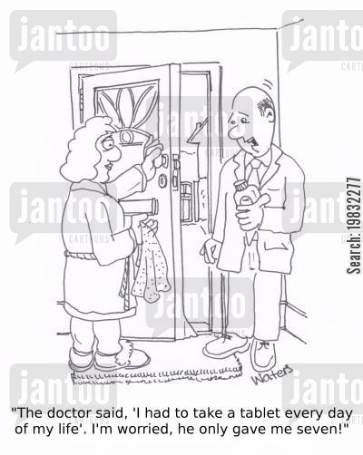 taking medicines cartoon humor: 'The doctor said, 'I had to take a tablet every day of my life'. I'm worried, he only gave me seven!'