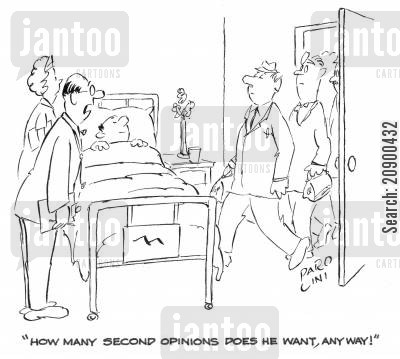 medical opinion cartoon humor: 'How many second opinions does he want anyway!'
