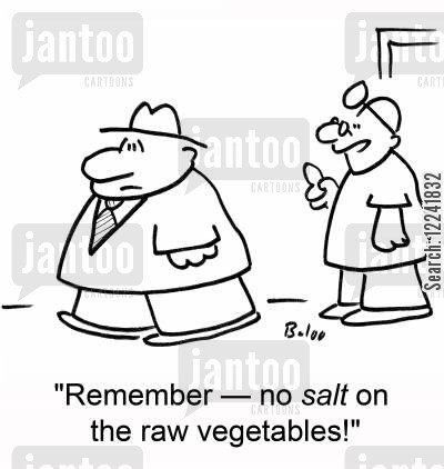 sodium cartoon humor: 'Remember -- no salt on the raw vegetables!'