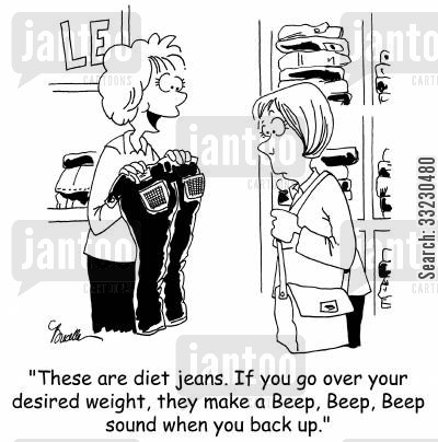 diet jeans cartoon humor: 'These are diet jeans. If you go over your desired weight, they make a Beep, Beep, Beep sound when you back up.'